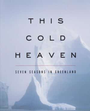"""""""This Cold Heaven: Seven Seasons in Greenland"""" by Gretel Ehrlich"""
